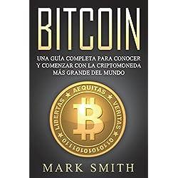 Bitcoin Spanish: Una Guía Completa para Conocer y Comenzar con la Criptomoneda más Grande del Mundo (Libro en Español/Bitcoin Book Spanish Version)
