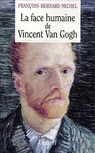 La face humaine de Vincent Van Gogh par François-Bernard Michel
