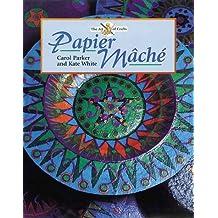 Papier Mache (Art of Crafts) by Carol Parker (2000-03-02)