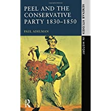 Peel and the Conservative Party 1830-1850 (Seminar Studies In History) by Paul Adelman (1989-10-23)