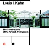 Louis I Kahn: The Construction of the Kimbell Art Museum