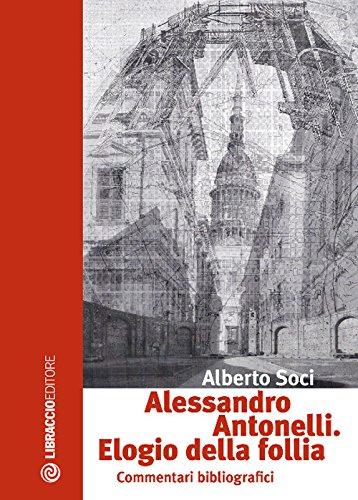 Alessandro Antonelli. Elogio della follia. Commentari bibliografici por Alberto Soci