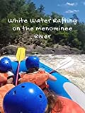 White Water Rafting on the Menominee River [OV]