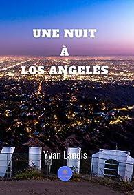 Une nuit à Los Angeles - Recueil de nouvelles par Yvan Landis