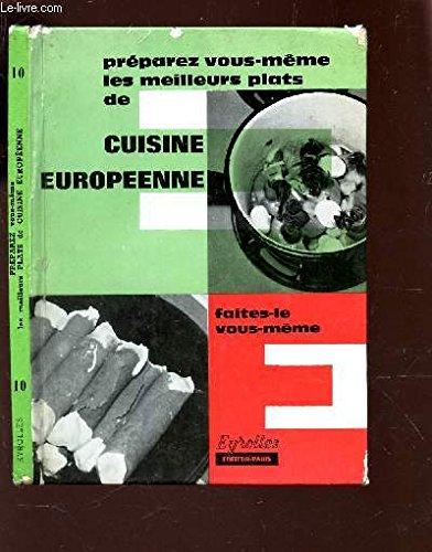 PREPAREZ VOUS LES MEIULLEURS PLATS DE CUISINE EUROPEENNE / / COLLECTION