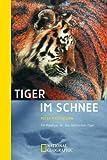 Tiger im Schnee. Ein Plädoyer für den Sibirischen Tiger - Peter Matthiessen