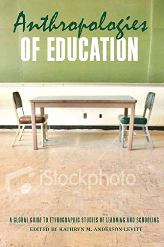 [(Anthropologies of Education : A Global Guide to Ethnographic Studies of Learning and Schooling)] [Edited by Kathryn M. Anderson-Levitt] published on (November, 2011)