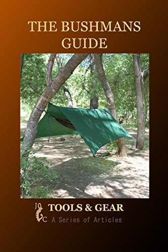The Bushman's Guide to Tools and Gear: A Series of Articles -