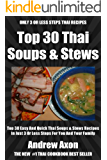 Top 30 Most Popular And Delicious Thai Soups And Stews Recipes For You And Your Family In Only 3 Or Less Steps (English Edition)