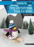 Twenty to Knit: Tiny Christmas Toys to Knit (Twenty to Make)
