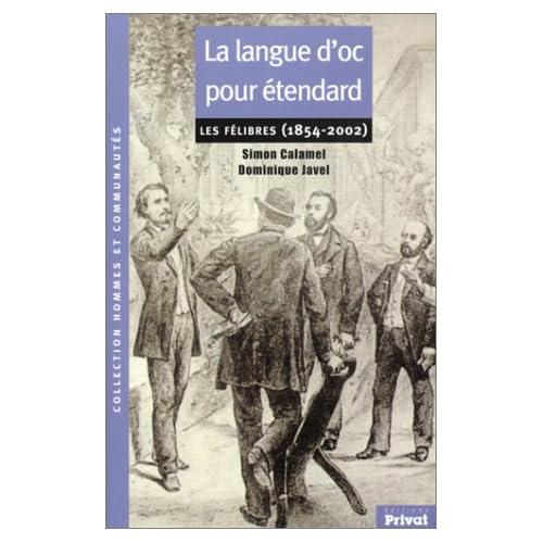 La Langue d'Oc pour étendard : Les Félibres (1854-2002)