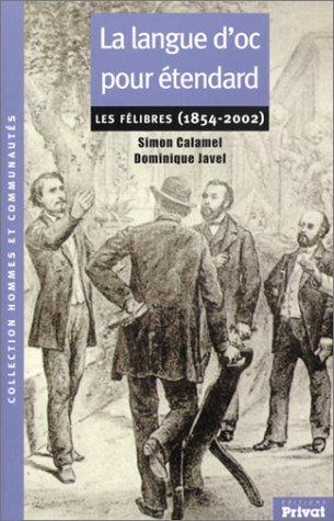 La Langue d'Oc pour étendard : Les Félibres (1854-2002) par Simon Calamel