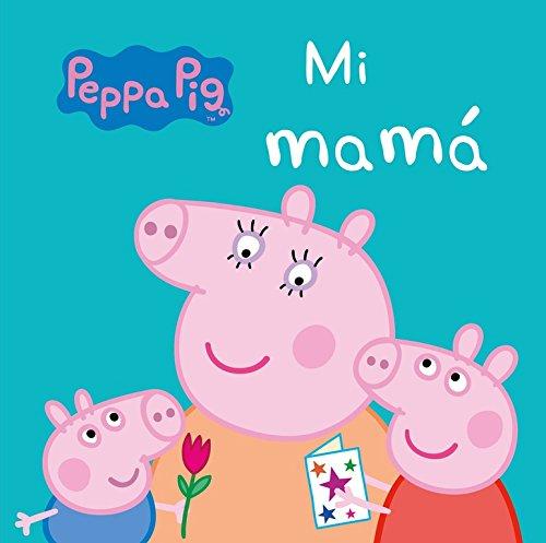 Mi Mamá (Peppa Pig. Todo cartón) por Varios autores