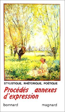 Procédés annexes d'expression : Stylistique, rhétorique, poétique par Henri Bonnard