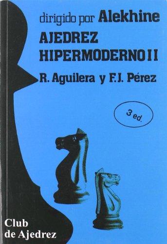 Ajedrez hipermoderno. Vol. II (Club de Ajedrez) por Ricardo Aguilera