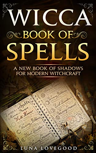 Wicca Book of Spells: A New Book Of Shadows For Modern