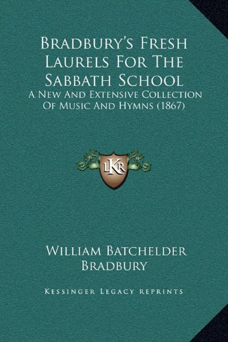 Bradbury's Fresh Laurels for the Sabbath School: A New and Extensive Collection of Music and Hymns (1867)