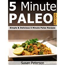 5 Minute Paleo Recipes - Simple, Easy and Delicious Five Minute Paleo Recipes (Quick Paleo Meals, Easy Paleo, Easy Paleo Recipes, Five Minute Paleo, Paleo ... Paleo Diet Book 18) (English Edition)