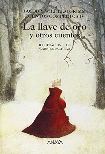 La llave de oro y otros cuentos: Cuentos Completos IV (Libros Infantiles - Libros-Regalo) por Jacob Grimm
