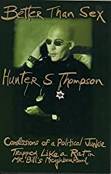 Better Than Sex:: Confessions of a Political Junkie (Gonzo Papers) 1st edition by Thompson, Hunter S. (1994) Hardcover