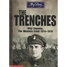 The Trenches: Billy Stevens, the Western Front, 1914-1918 (My Story)