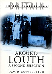 Around Louth: The Second Selection: A Second Selection (Britain in Old Photographs)