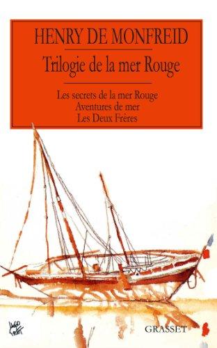 La trilogie de la mer Rouge : Secrets de la mer Rouge – Aventures de mer – Les deux frères (Littérature Française) par Henry de Monfreid