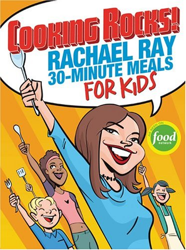 Cooking Rocks! Rachael Ray 30-Minute Meals for Kids: Rachael Ray's 30-minute Meals for Kids (Food Network China)