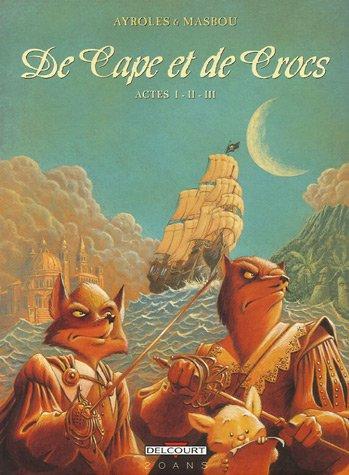 De Cape et de Crocs l'Intégrale : Tome 1, Le Secret du Janissaire ; Tome 2, Pavillon noir ! ; Tome 3, L'Archipel du danger