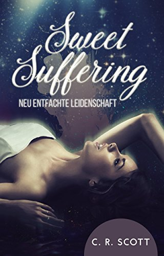 Sweet Suffering: Neu entfachte Leidenschaft von [Scott, C. R.]