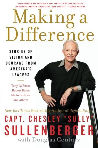 Making a Difference: Stories of Vision and Courage from America's Leaders by Chesley B., III Sullenberger (2013-03-05)