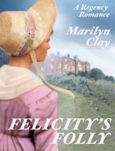 FELICITY'S FOLLY: A Sweet, Clean Regency Romance (English Edition) (Felicity Miller)