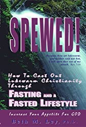 Spewed!: How to Cast Out Lukewarm Christianity Through Fasting and a  Fasted Lifestyle