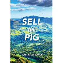 [(Sell the Pig)] [Author: Tottie Limejuice] published on (January, 2013)