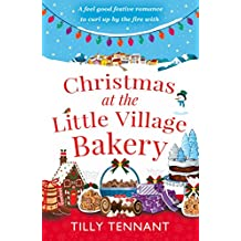 Christmas at the Little Village Bakery: A feel good festive romance to curl up by the fire with (Honeybourne Book 2)