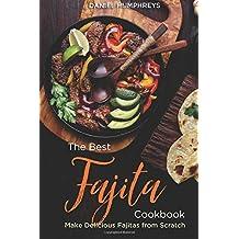 The Best Fajita Cookbook: Make Delicious Fajitas from Scratch