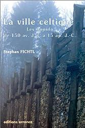 La ville celtique : les oppida de 150 av. J.-C. à 15 après. J.-C.