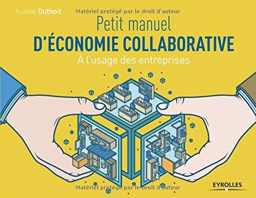 Petit manuel d'économie collaborative: A l'usage des entreprises. par Aurélie Duthoit
