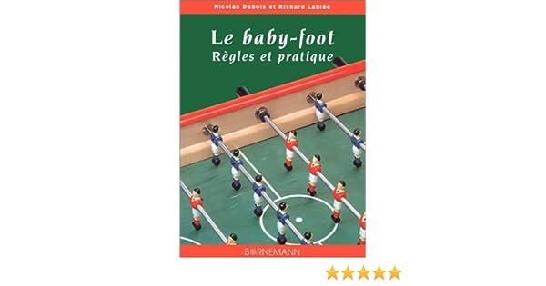 Amazon.fr - Le Baby-foot   règles et pratique - Richard Lablée, Nicolas  Dubois - Livres bd72965f2c45
