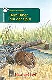 Dem Biber auf der Spur: Schulausgabe (Tiergeschichten)