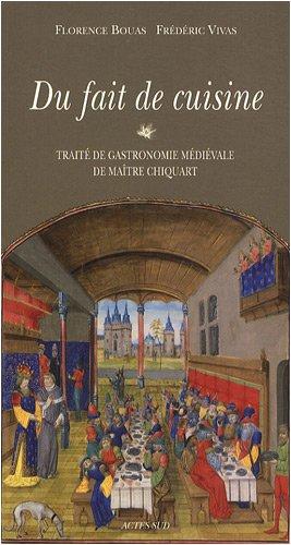Du fait de cuisine : Traité de gastronomie médiévale de maître Chiquart par Florence Bouas