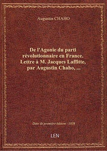 De l'Agonie dupartirvolutionnaire enFrance.Lettre M.Jacques Laffitte, parAugustinChaho,