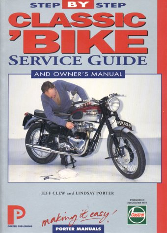 Classic 'Bike: Step-By-Step Service Guide: The Total Guide to Classic British Bike Maintenance (Porter Manuals) -