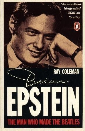 The Man Who Made the Beatles: An Intimate Biography of Brian Epstein by Ray Coleman (1989-06-01)