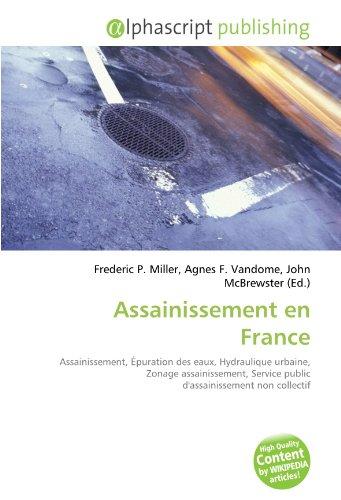 Assainissement en France: Assainissement, Épuration des eaux, Hydraulique urbaine, Zonage assainissement, Service public d'assainissement non collectif