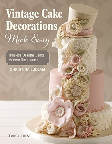 Vintage Cake Decorations Made Easy: Timeless Designs using Modern Techniques Cupcake Cake Designs