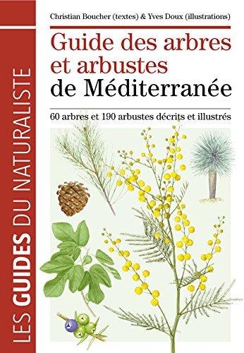 Guide des arbres et arbustes de Méditerranée. 60 arbres et 190 arbustes décrits et illustrés par Christian Boucher