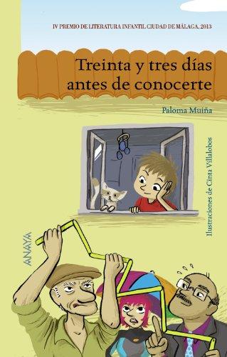 Treinta y tres días antes de conocerte (Literatura Infantil (6-11 Años) - Premio Ciudad De Málaga)