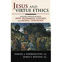 Jesus and Virtue Ethics: Building Bridges between New Testament Studies and Moral Theology