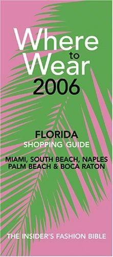 Where to Wear Florida: Fashion Shopping Guides to Miami, South Beach, Naples, Palm Beach, Boca Raton